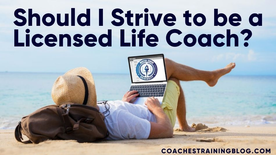 Should I Strive to be a Licensed Life Coach?