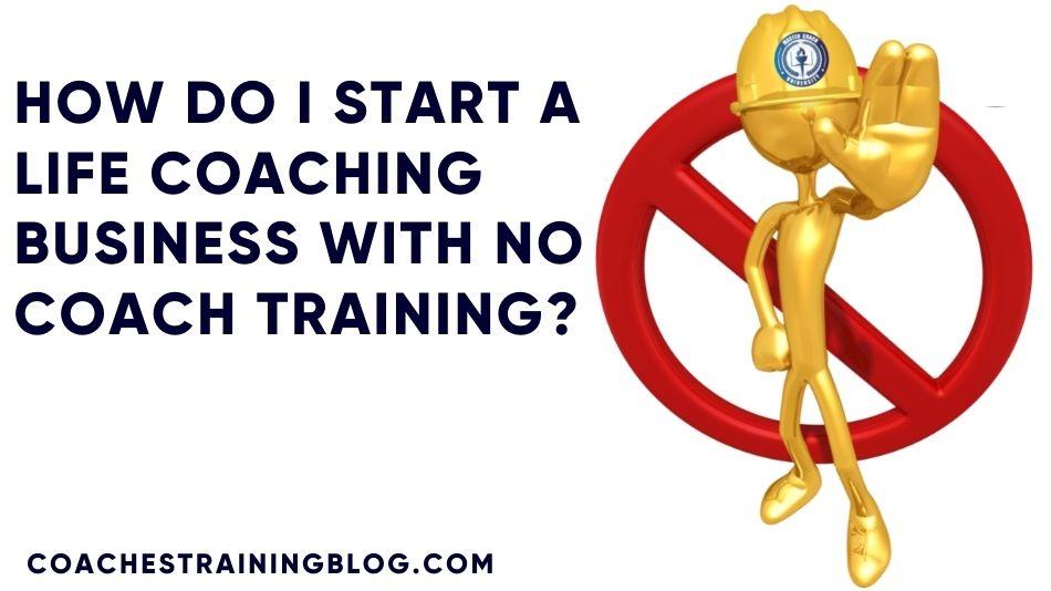 How do I Start a Life Coaching Business With no Coach Training?