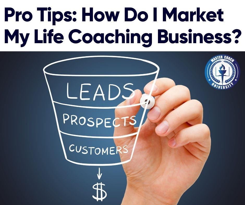 Pro Tips: How Do I Market My Life Coaching Business?