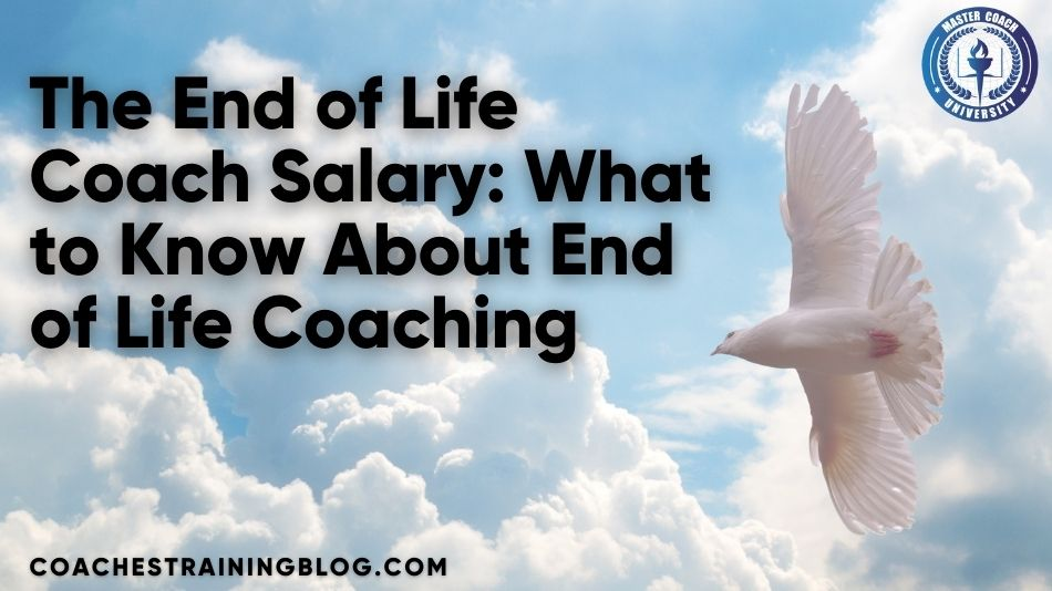 The End of Life Coach Salary: What to Know About End of Life Coaching