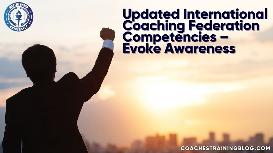Updated International Coaching Federation Competencies – Evoke Awareness