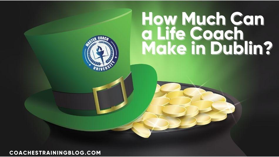 Life Coach Salary Ireland – How Much Can a Life Coach Make in Dublin?