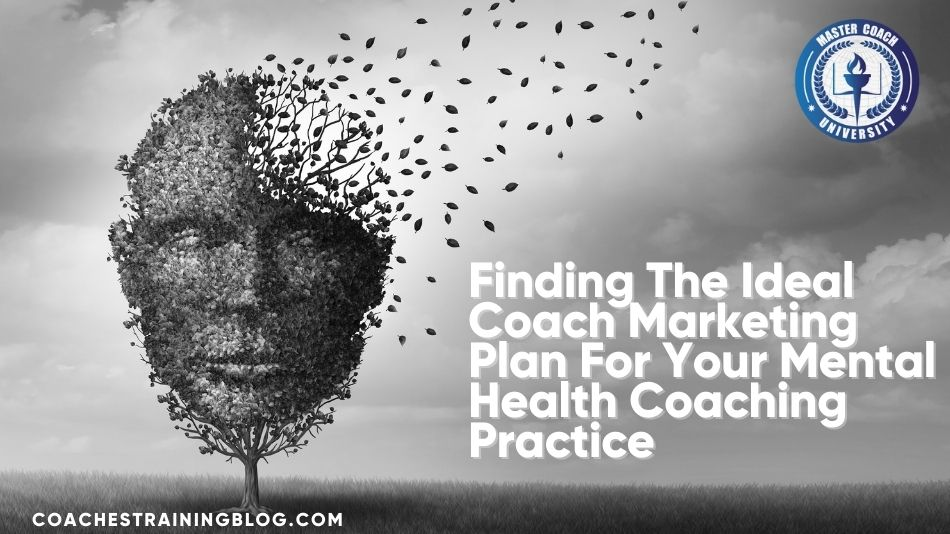 Finding The Ideal Coach Marketing Plan For Your Mental Health Coaching Practice