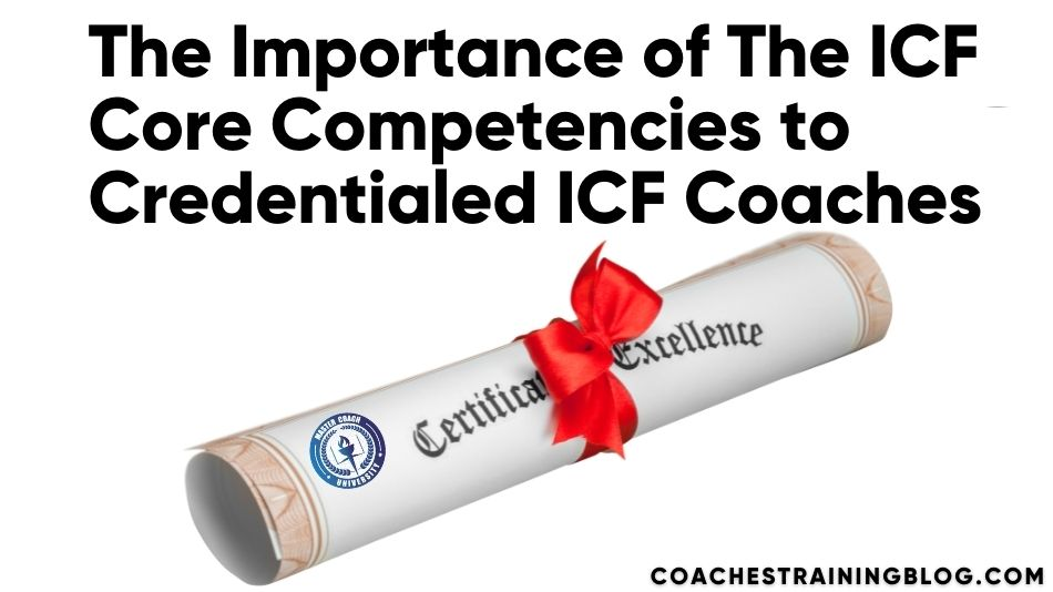 The Importance of The ICF Core Competencies to Credentialed ICF Coaches