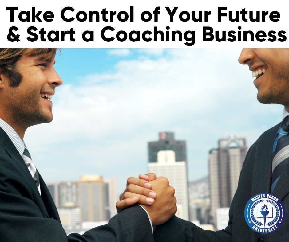 Take Control of Your Future & Start a Coaching Business