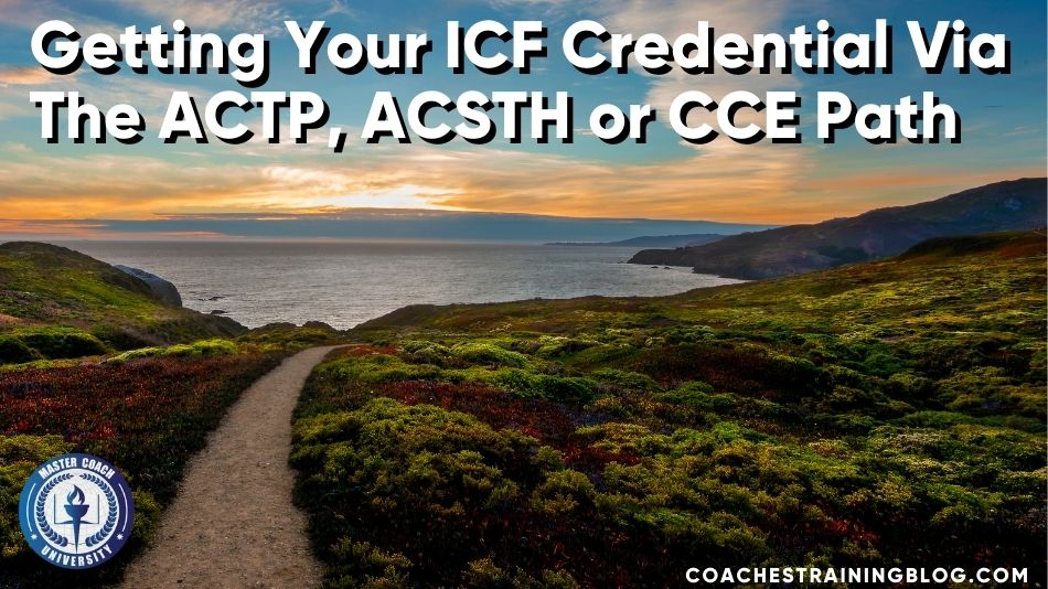 Getting Your ICF Credential Via The ACTP, ACSTH or CCE Path